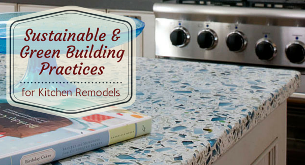 Sustainable and Green Building Practices for Kitchen Remodels1