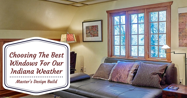 Choosing The Best Windows For Our Indiana Weather