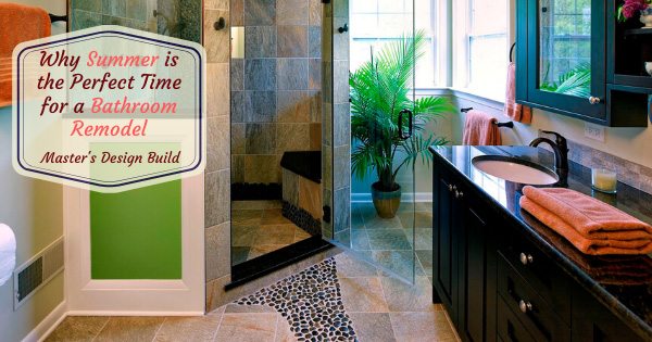 Why-Summer-is-the-Perfect-Time-for-a-Bathroom-Remodel